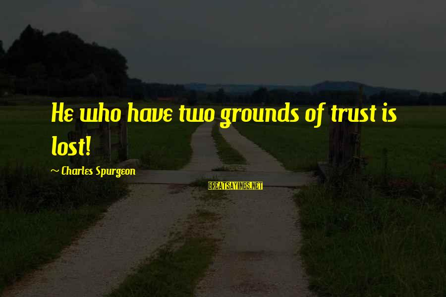 Reverend Arthur Dimmesdale Sayings By Charles Spurgeon: He who have two grounds of trust is lost!