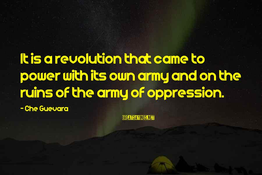 Revolution By Che Sayings By Che Guevara: It is a revolution that came to power with its own army and on the