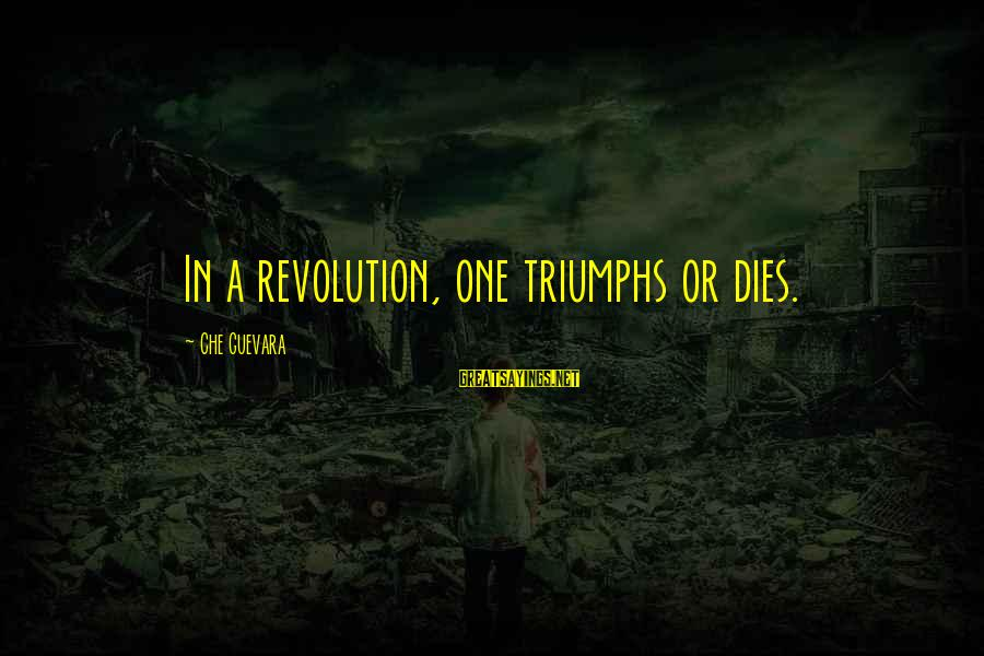 Revolution By Che Sayings By Che Guevara: In a revolution, one triumphs or dies.