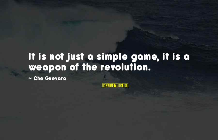 Revolution By Che Sayings By Che Guevara: It is not just a simple game, it is a weapon of the revolution.