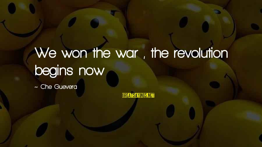 Revolution By Che Sayings By Che Guevera: We won the war , the revolution begins now