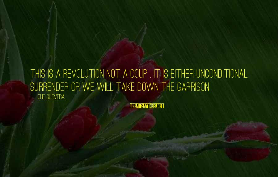 Revolution By Che Sayings By Che Guevera: This is a revolution not a coup . It is either unconditional surrender or we