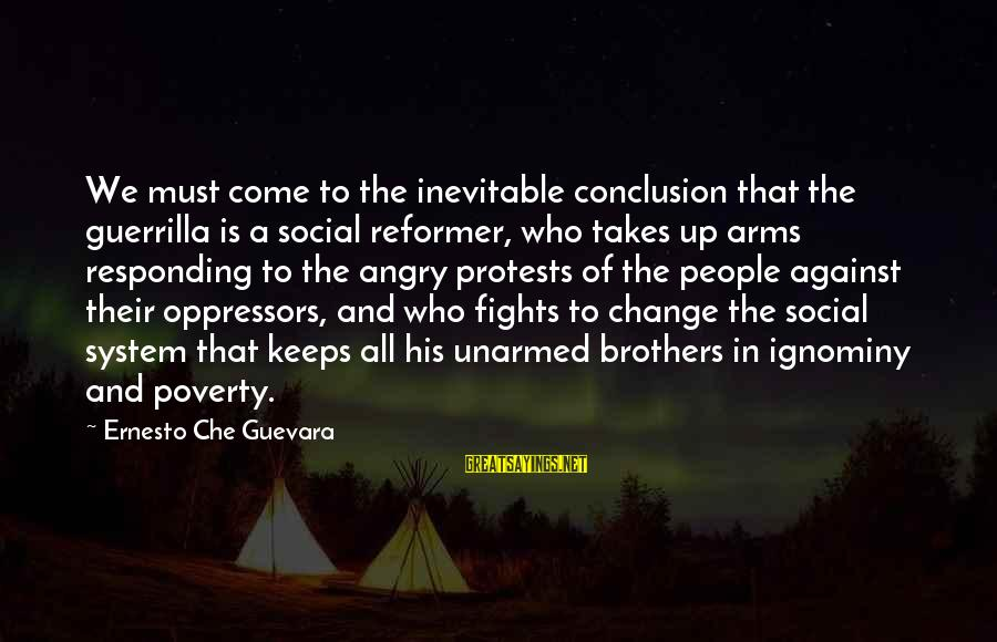 Revolution By Che Sayings By Ernesto Che Guevara: We must come to the inevitable conclusion that the guerrilla is a social reformer, who