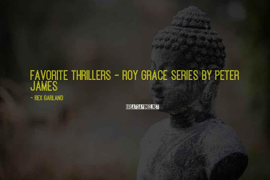 Rex Garland Sayings: Favorite thrillers - Roy Grace series by Peter James