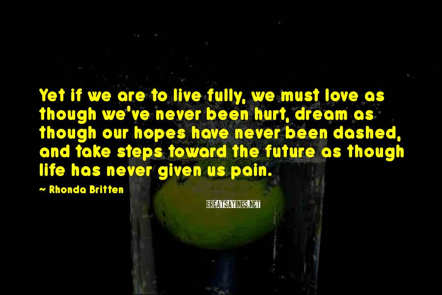 Rhonda Britten Sayings: Yet if we are to live fully, we must love as though we've never been