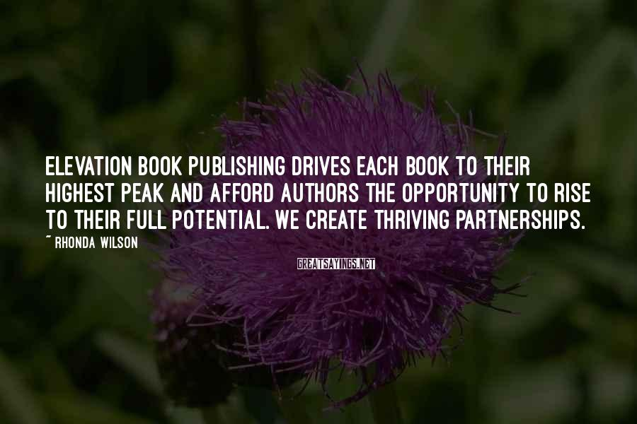 Rhonda Wilson Sayings: Elevation Book Publishing drives each book to their highest peak and afford authors the opportunity