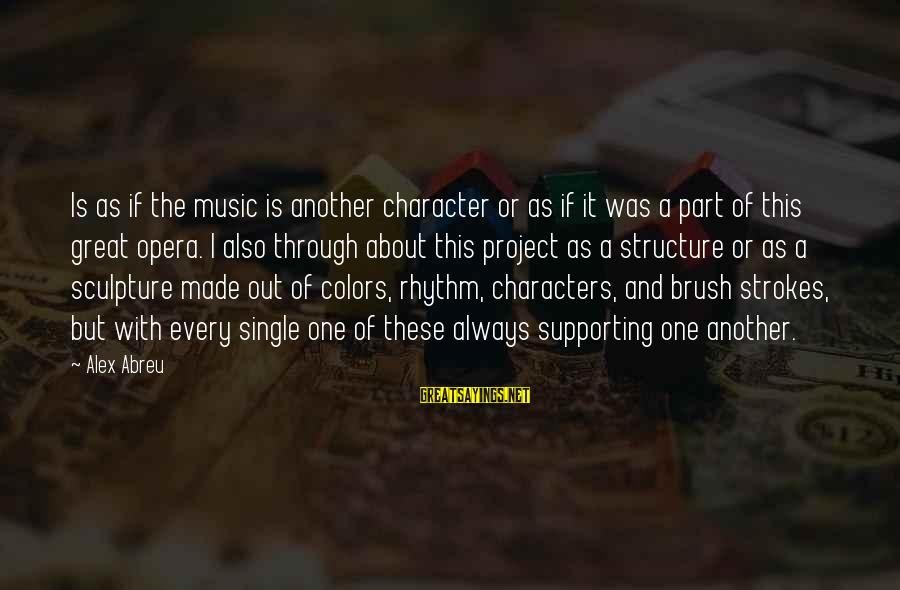 Rhythm And Music Sayings By Alex Abreu: Is as if the music is another character or as if it was a part