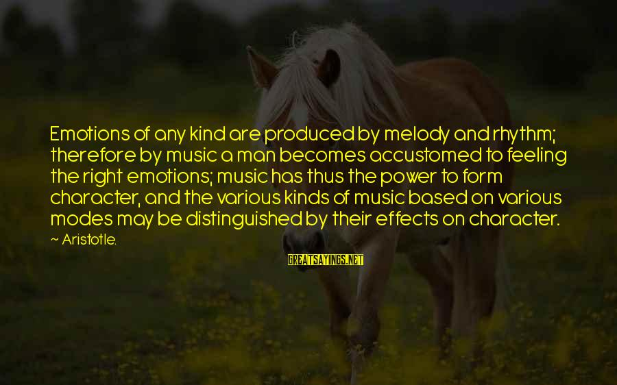 Rhythm And Music Sayings By Aristotle.: Emotions of any kind are produced by melody and rhythm; therefore by music a man