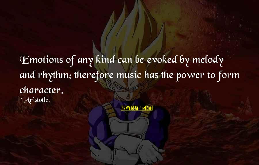 Rhythm And Music Sayings By Aristotle.: Emotions of any kind can be evoked by melody and rhythm; therefore music has the