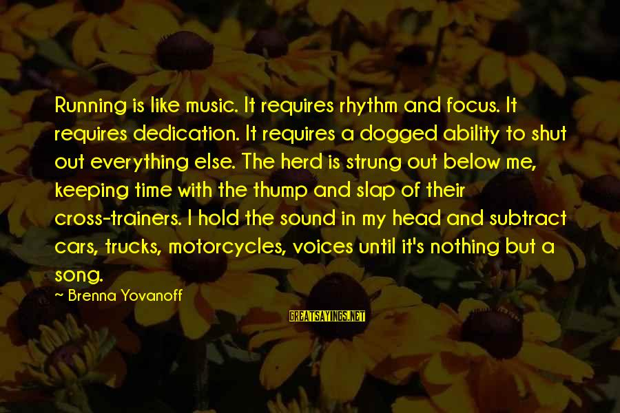 Rhythm And Music Sayings By Brenna Yovanoff: Running is like music. It requires rhythm and focus. It requires dedication. It requires a
