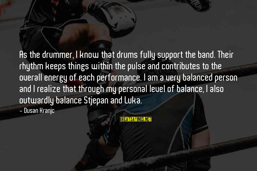 Rhythm And Music Sayings By Dusan Kranjc: As the drummer, I know that drums fully support the band. Their rhythm keeps things