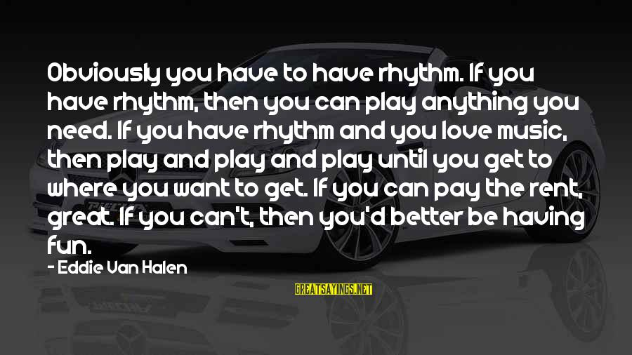 Rhythm And Music Sayings By Eddie Van Halen: Obviously you have to have rhythm. If you have rhythm, then you can play anything