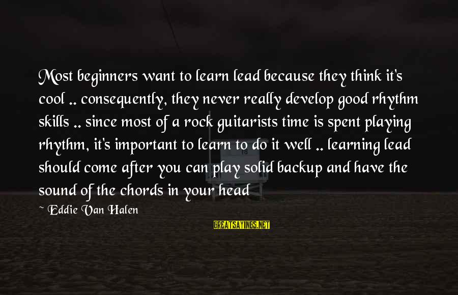 Rhythm And Music Sayings By Eddie Van Halen: Most beginners want to learn lead because they think it's cool .. consequently, they never