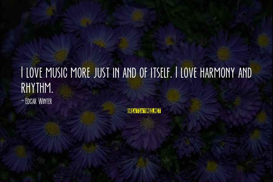 Rhythm And Music Sayings By Edgar Winter: I love music more just in and of itself. I love harmony and rhythm.