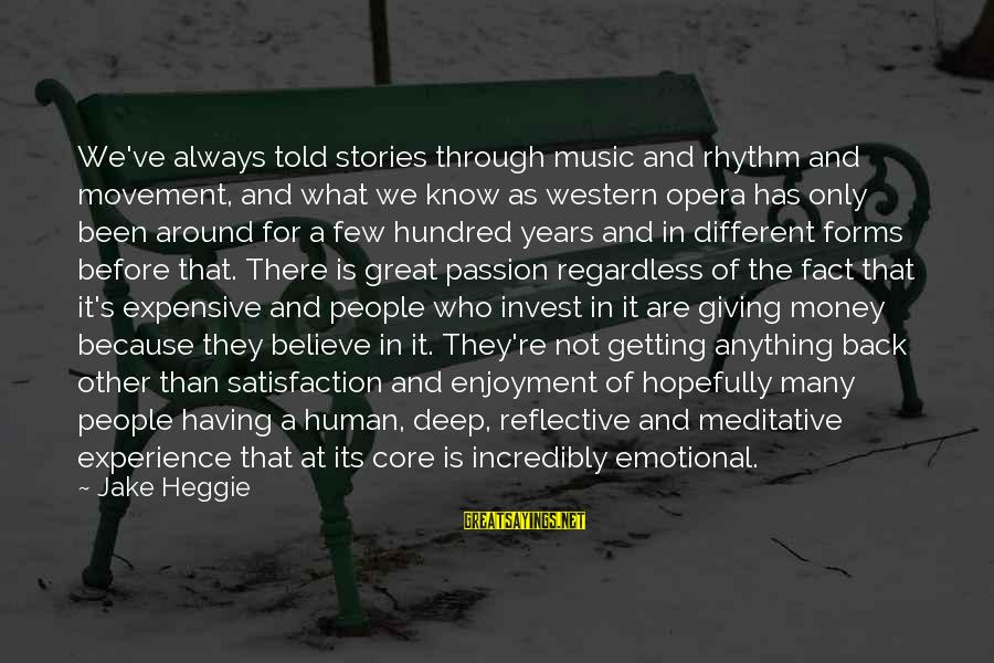 Rhythm And Music Sayings By Jake Heggie: We've always told stories through music and rhythm and movement, and what we know as
