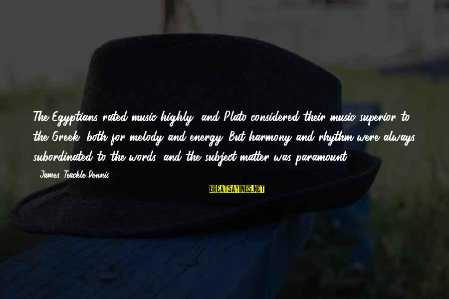 Rhythm And Music Sayings By James Teackle Dennis: The Egyptians rated music highly, and Plato considered their music superior to the Greek, both
