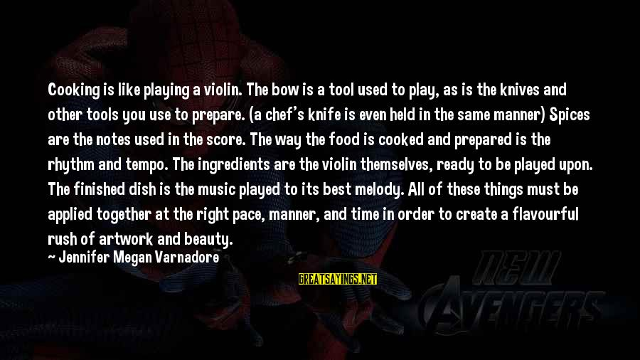 Rhythm And Music Sayings By Jennifer Megan Varnadore: Cooking is like playing a violin. The bow is a tool used to play, as