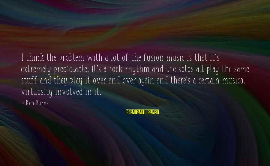 Rhythm And Music Sayings By Ken Burns: I think the problem with a lot of the fusion music is that it's extremely
