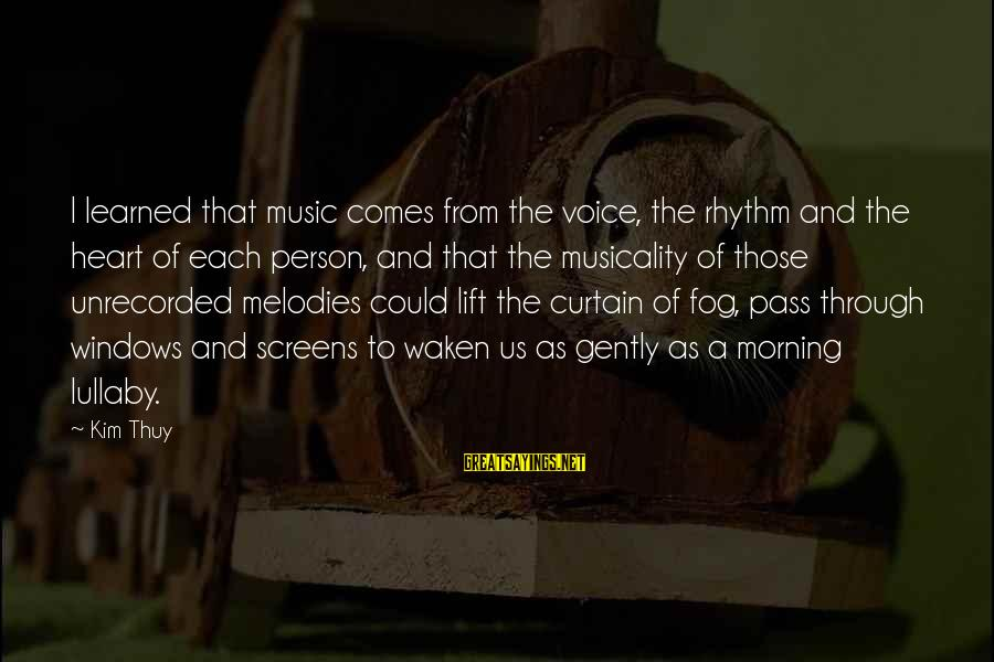 Rhythm And Music Sayings By Kim Thuy: I learned that music comes from the voice, the rhythm and the heart of each