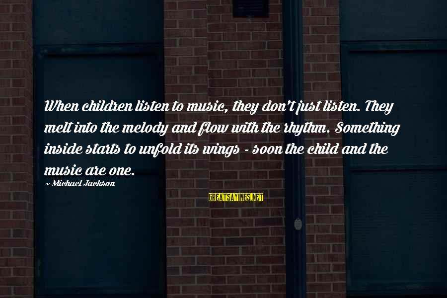 Rhythm And Music Sayings By Michael Jackson: When children listen to music, they don't just listen. They melt into the melody and