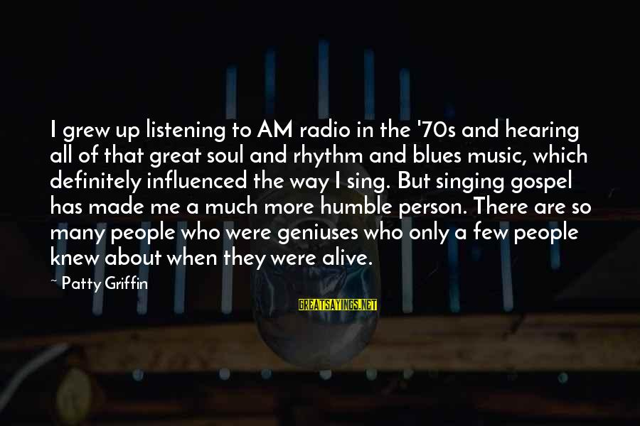 Rhythm And Music Sayings By Patty Griffin: I grew up listening to AM radio in the '70s and hearing all of that