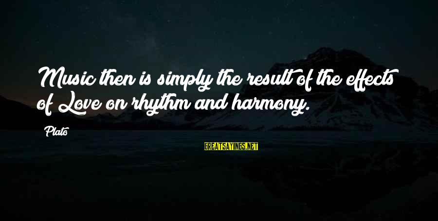 Rhythm And Music Sayings By Plato: Music then is simply the result of the effects of Love on rhythm and harmony.