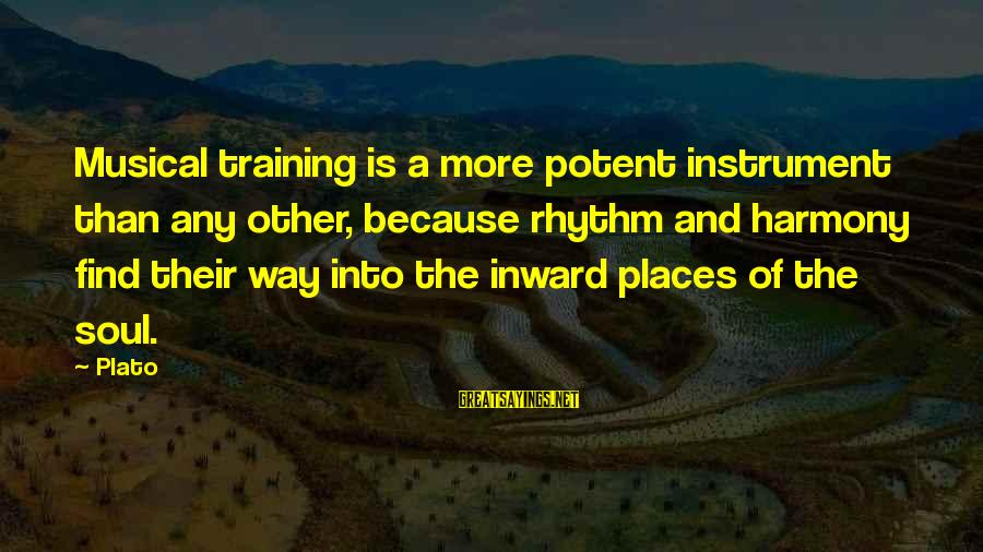 Rhythm And Music Sayings By Plato: Musical training is a more potent instrument than any other, because rhythm and harmony find
