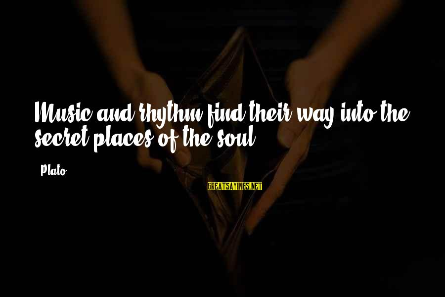Rhythm And Music Sayings By Plato: Music and rhythm find their way into the secret places of the soul.