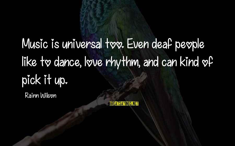Rhythm And Music Sayings By Rainn Wilson: Music is universal too. Even deaf people like to dance, love rhythm, and can kind