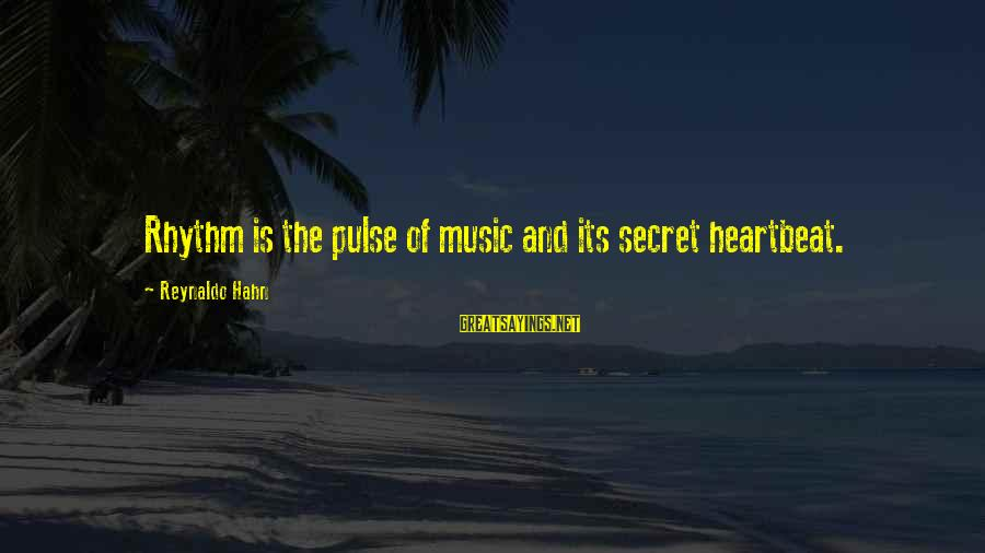 Rhythm And Music Sayings By Reynaldo Hahn: Rhythm is the pulse of music and its secret heartbeat.