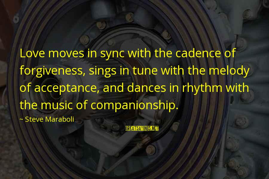 Rhythm And Music Sayings By Steve Maraboli: Love moves in sync with the cadence of forgiveness, sings in tune with the melody
