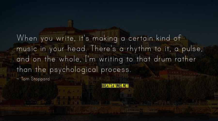 Rhythm And Music Sayings By Tom Stoppard: When you write, it's making a certain kind of music in your head. There's a