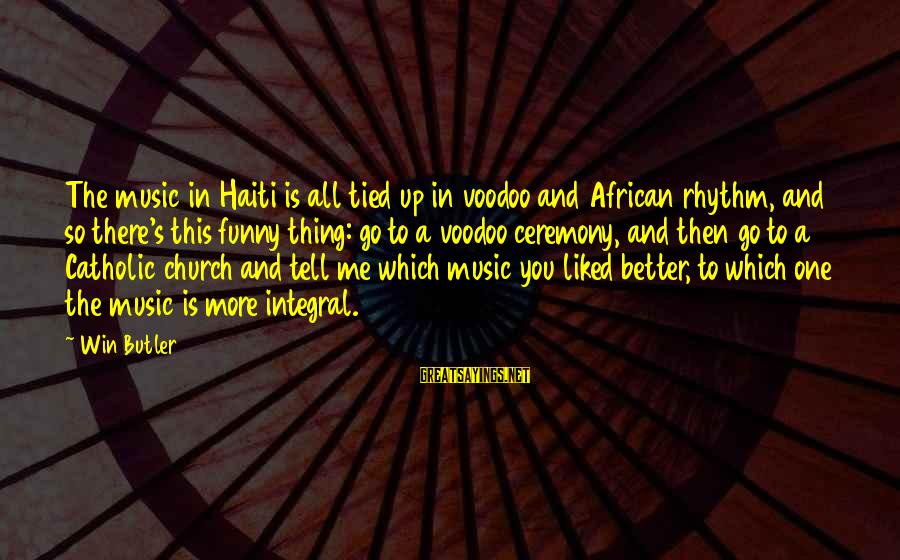 Rhythm And Music Sayings By Win Butler: The music in Haiti is all tied up in voodoo and African rhythm, and so