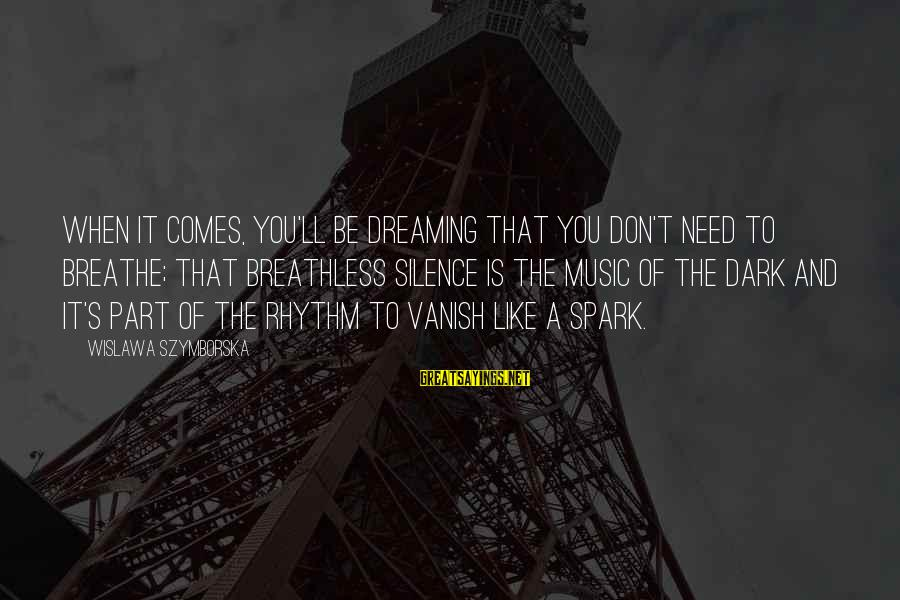 Rhythm And Music Sayings By Wislawa Szymborska: When it comes, you'll be dreaming that you don't need to breathe; that breathless silence