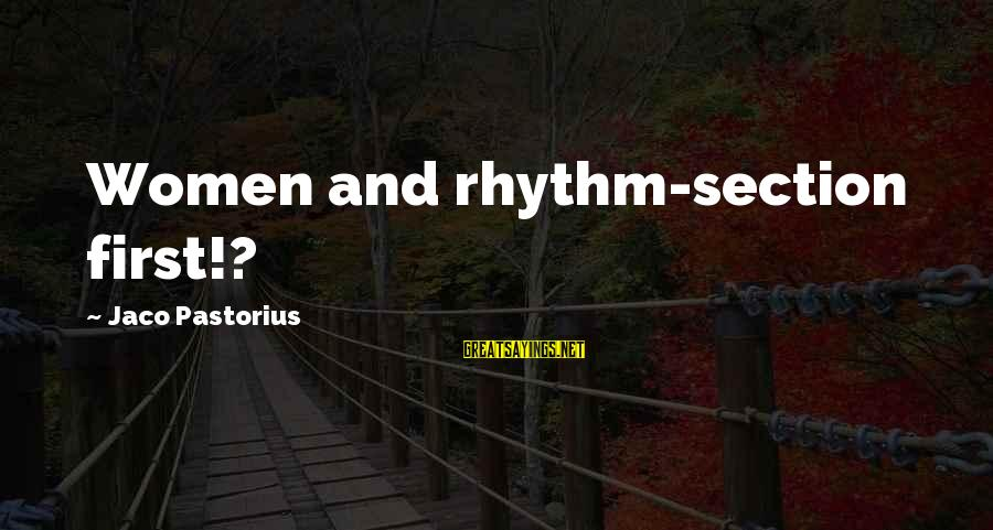 Rhythm Section Sayings By Jaco Pastorius: Women and rhythm-section first!?