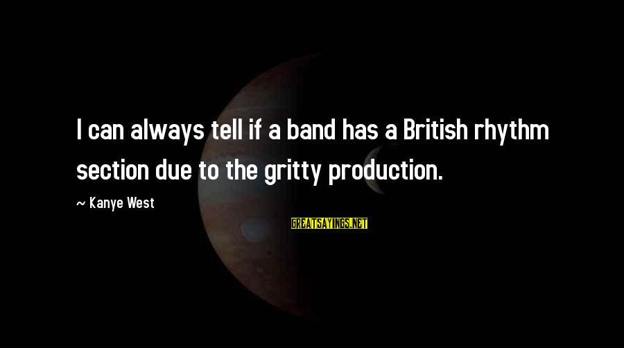 Rhythm Section Sayings By Kanye West: I can always tell if a band has a British rhythm section due to the