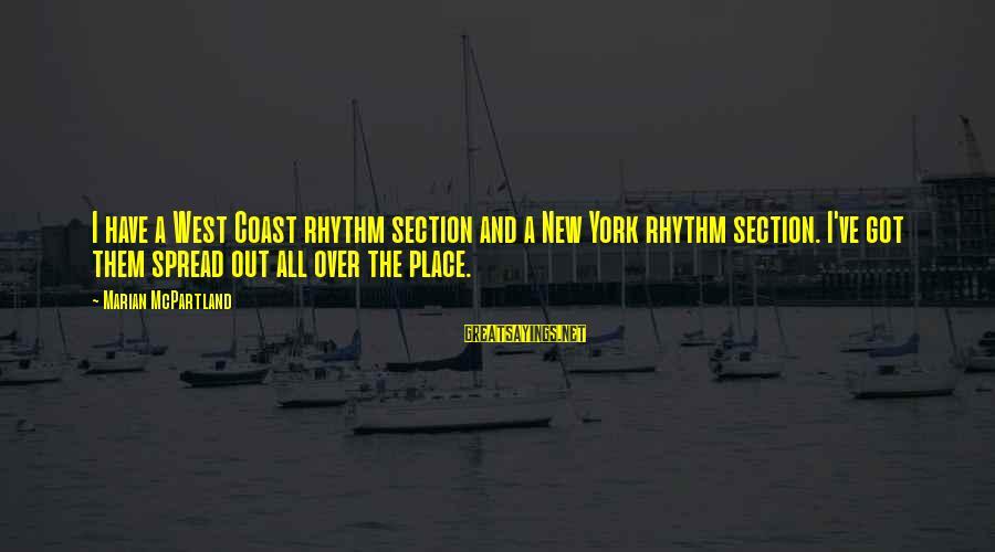 Rhythm Section Sayings By Marian McPartland: I have a West Coast rhythm section and a New York rhythm section. I've got