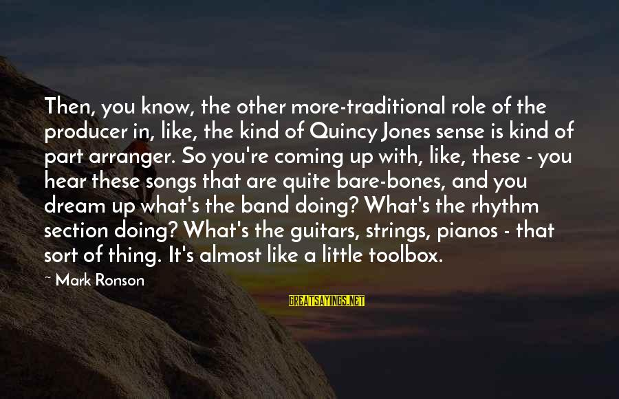 Rhythm Section Sayings By Mark Ronson: Then, you know, the other more-traditional role of the producer in, like, the kind of