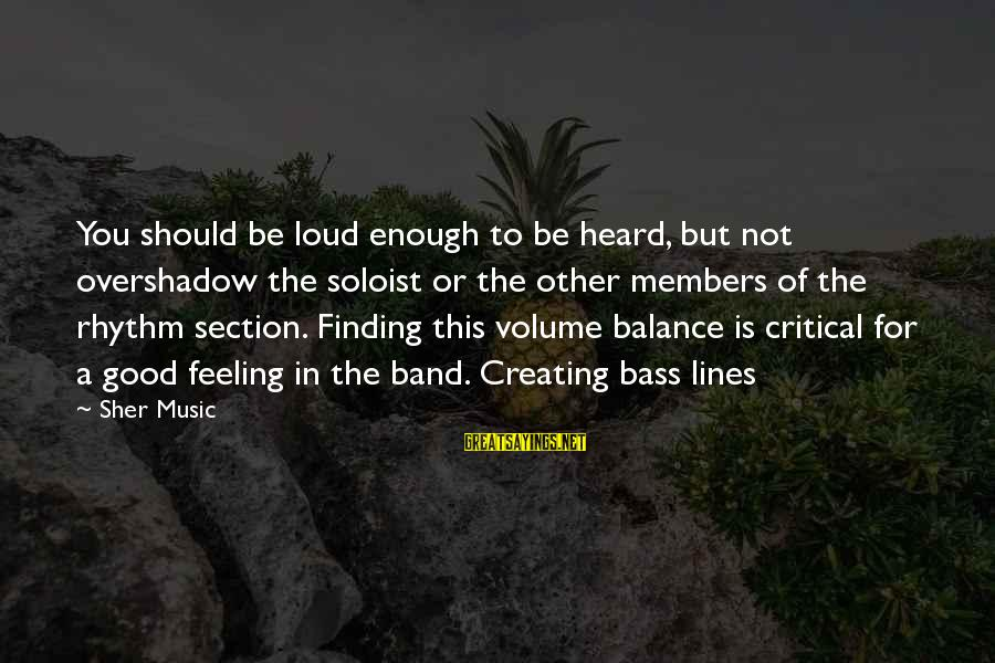 Rhythm Section Sayings By Sher Music: You should be loud enough to be heard, but not overshadow the soloist or the