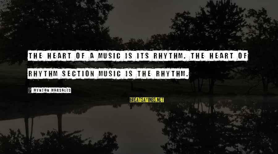 Rhythm Section Sayings By Wynton Marsalis: The heart of a music is its rhythm. The heart of rhythm section music is