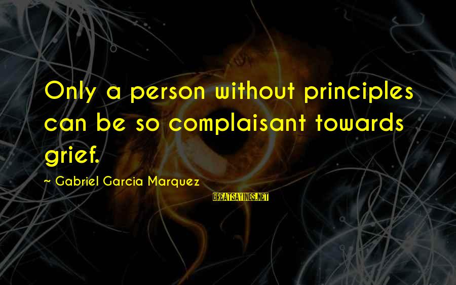 Rich Gang Lifestyle Sayings By Gabriel Garcia Marquez: Only a person without principles can be so complaisant towards grief.