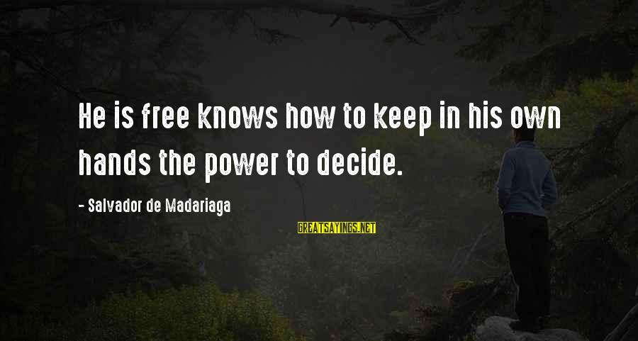Rich Gang Lifestyle Sayings By Salvador De Madariaga: He is free knows how to keep in his own hands the power to decide.