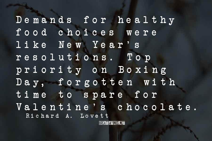 Richard A. Lovett Sayings: Demands for healthy food choices were like New Year's resolutions. Top priority on Boxing Day,