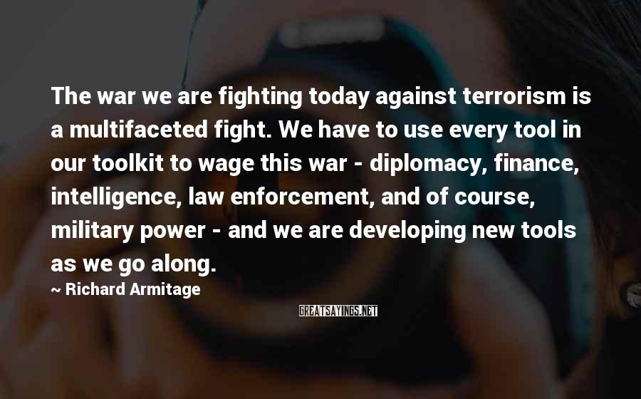 Richard Armitage Sayings: The war we are fighting today against terrorism is a multifaceted fight. We have to