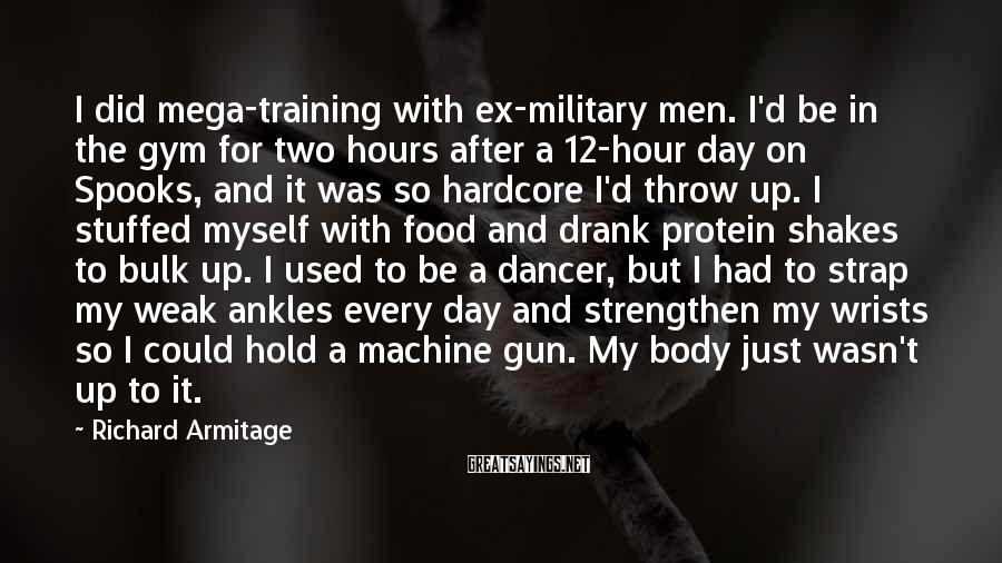 Richard Armitage Sayings: I did mega-training with ex-military men. I'd be in the gym for two hours after