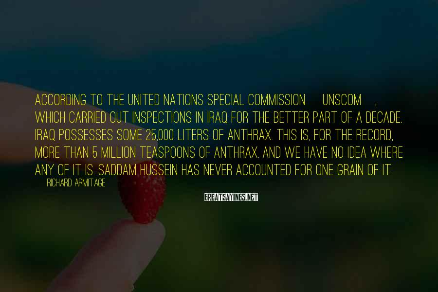 Richard Armitage Sayings: According to the United Nations Special Commission [UNSCOM], which carried out inspections in Iraq for