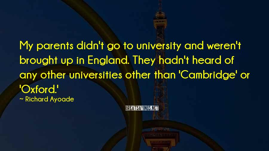 Richard Ayoade Sayings: My parents didn't go to university and weren't brought up in England. They hadn't heard