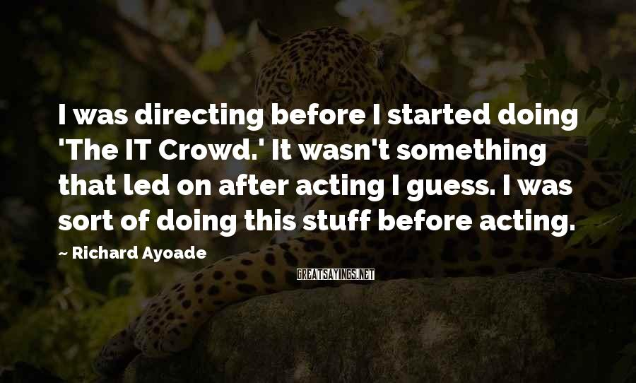 Richard Ayoade Sayings: I was directing before I started doing 'The IT Crowd.' It wasn't something that led