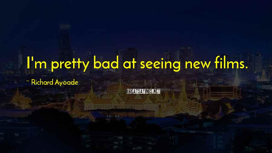 Richard Ayoade Sayings: I'm pretty bad at seeing new films.