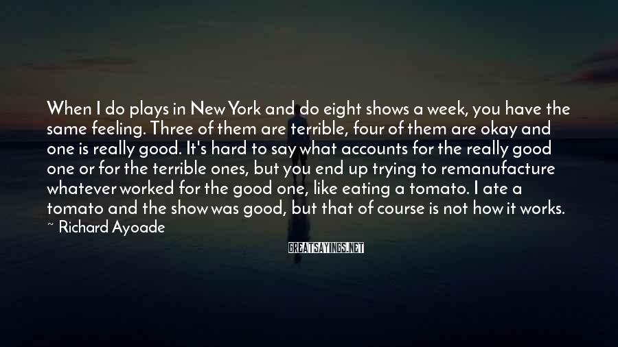 Richard Ayoade Sayings: When I do plays in New York and do eight shows a week, you have